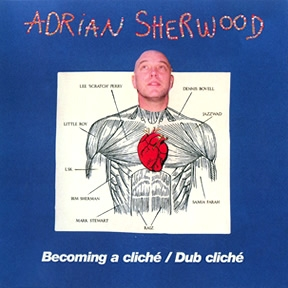 Adrian Sherwood  Becoming a Cliche And Dub Cliche