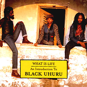 What Is Life: An Introduction To Black Uhuru