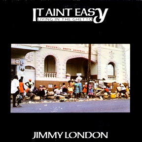 Jimmy London It Aint Easy - Living In The Ghetto