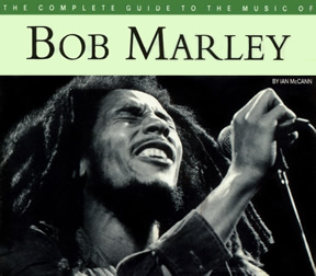 The Complete Guide To The Music Of Bob Marley